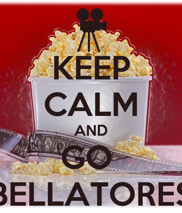 KEEP CALM AND GO  BELLATORES
