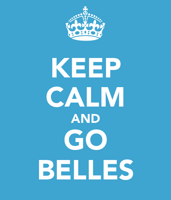 KEEP CALM AND GO BELLES