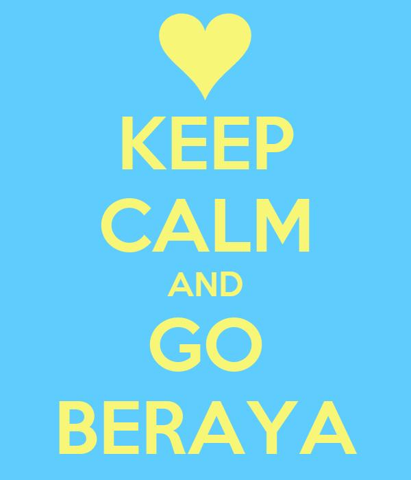 KEEP CALM AND GO BERAYA