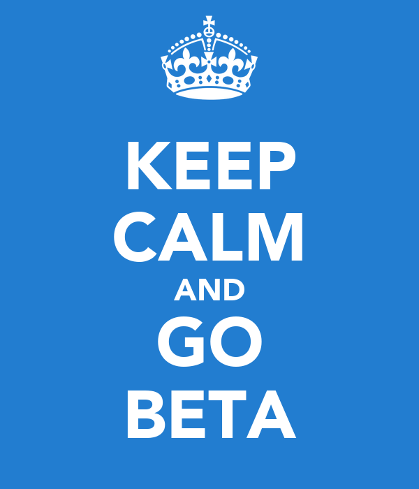 KEEP CALM AND GO BETA