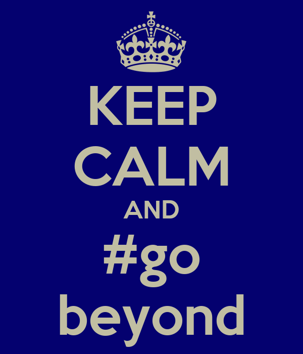 KEEP CALM AND #go beyond