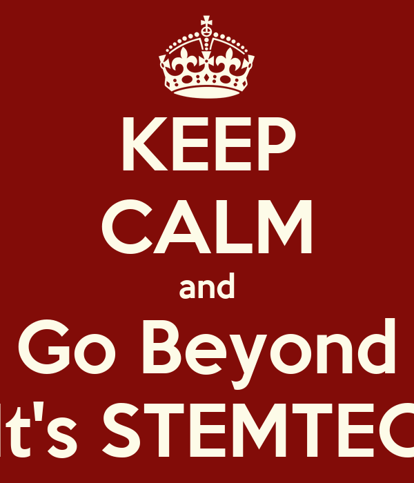 KEEP CALM and Go Beyond It's STEMTEC