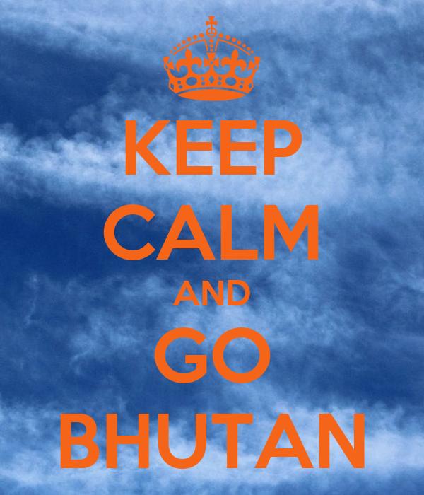 KEEP CALM AND GO BHUTAN
