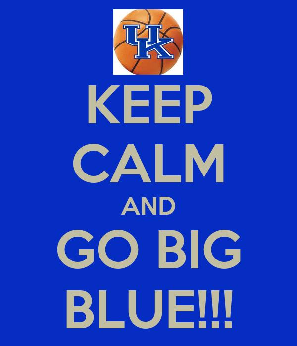 KEEP CALM AND GO BIG BLUE!!!