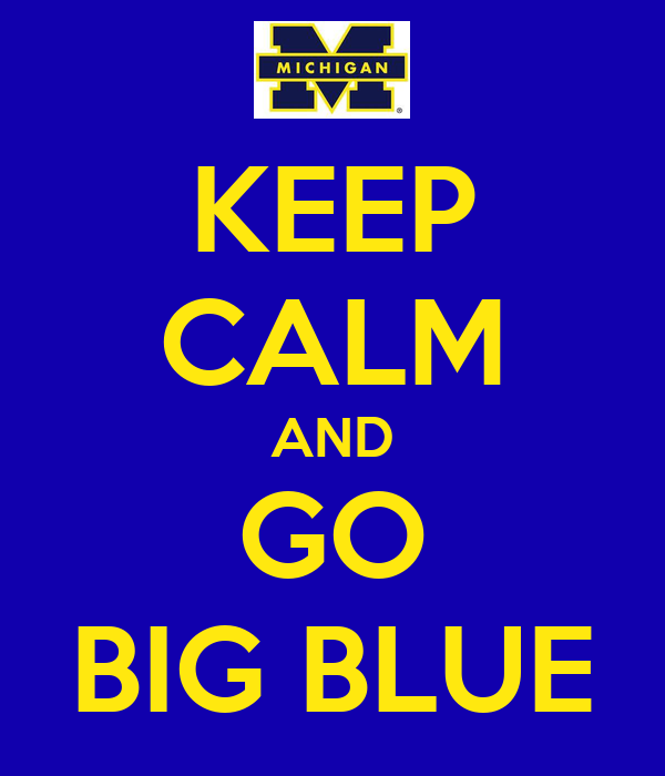 KEEP CALM AND GO BIG BLUE
