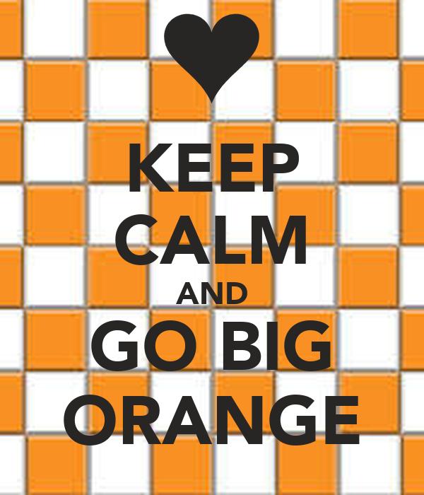 KEEP CALM AND GO BIG ORANGE