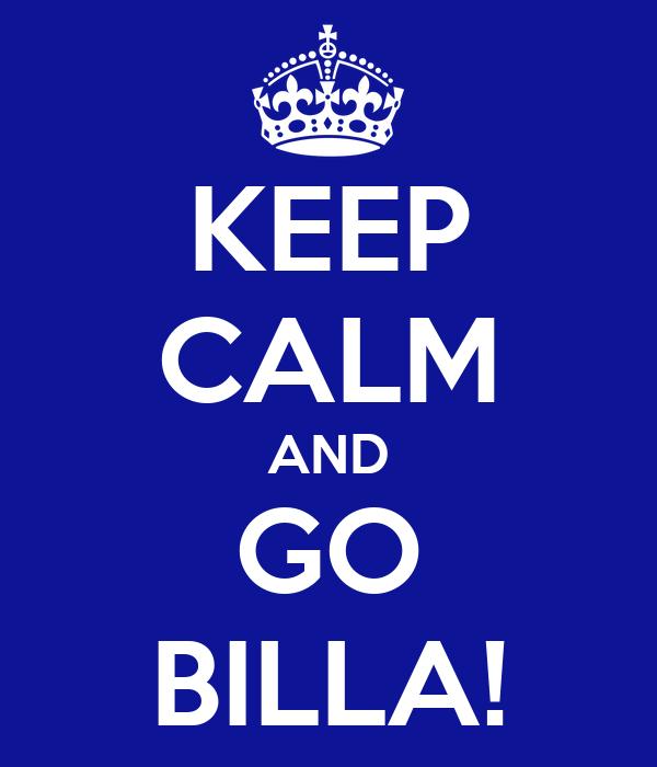 KEEP CALM AND GO BILLA!