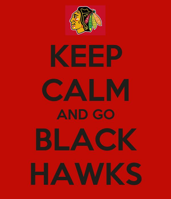KEEP CALM AND GO BLACK HAWKS