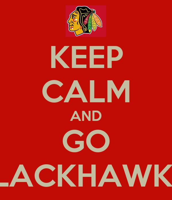 KEEP CALM AND GO BLACKHAWKS