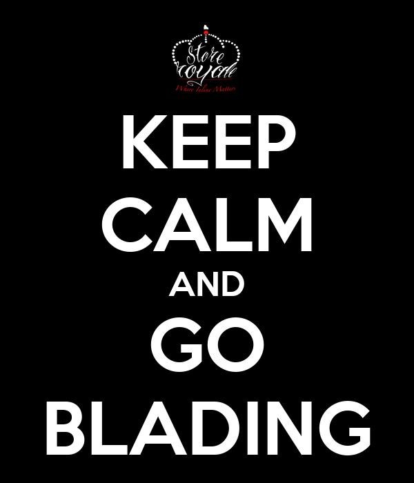 KEEP CALM AND GO BLADING