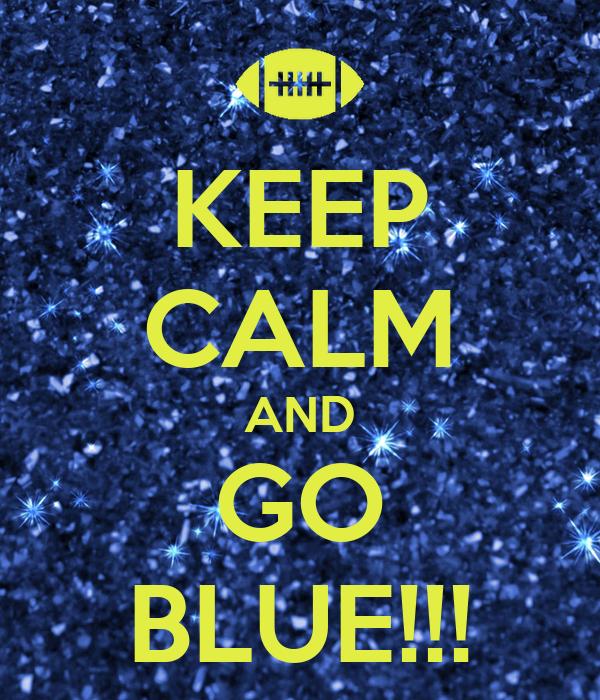 KEEP CALM AND GO BLUE!!!