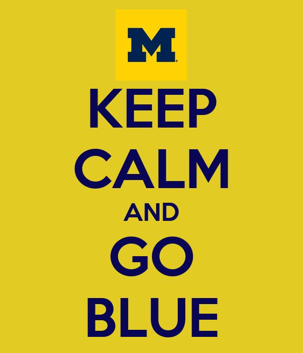 KEEP CALM AND GO BLUE