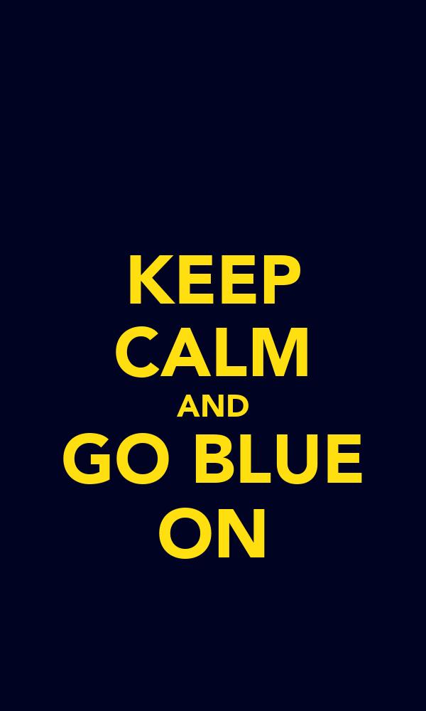 KEEP CALM AND GO BLUE ON