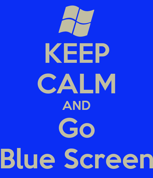 KEEP CALM AND Go Blue Screen