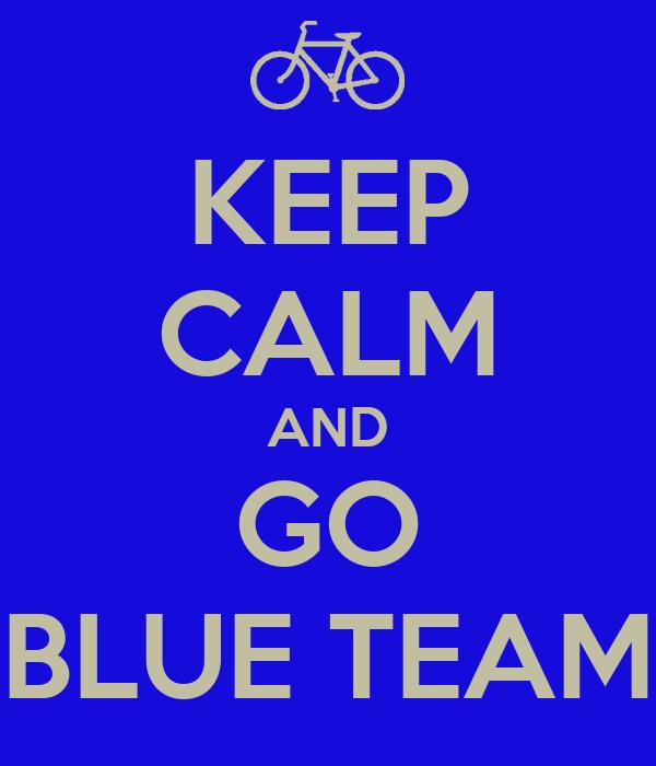 KEEP CALM AND GO BLUE TEAM