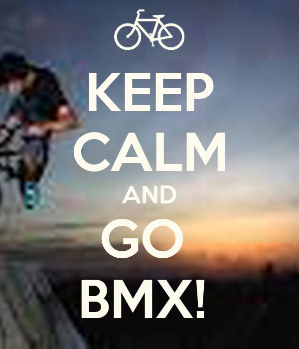 KEEP CALM AND GO  BMX!