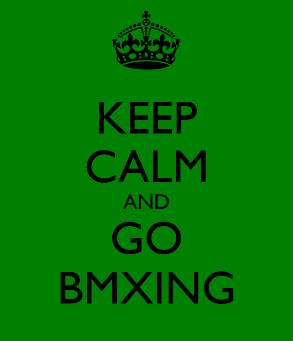 KEEP CALM AND GO BMXING