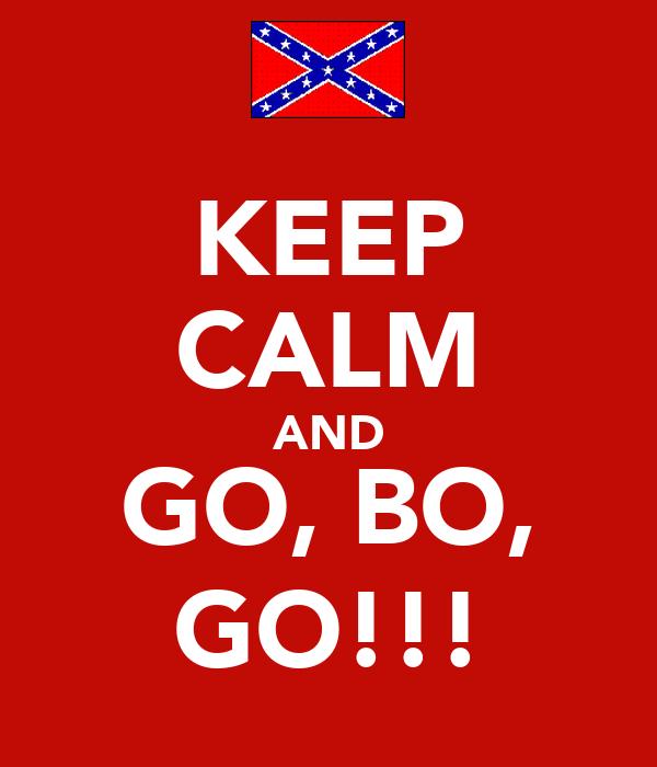 KEEP CALM AND GO, BO, GO!!!