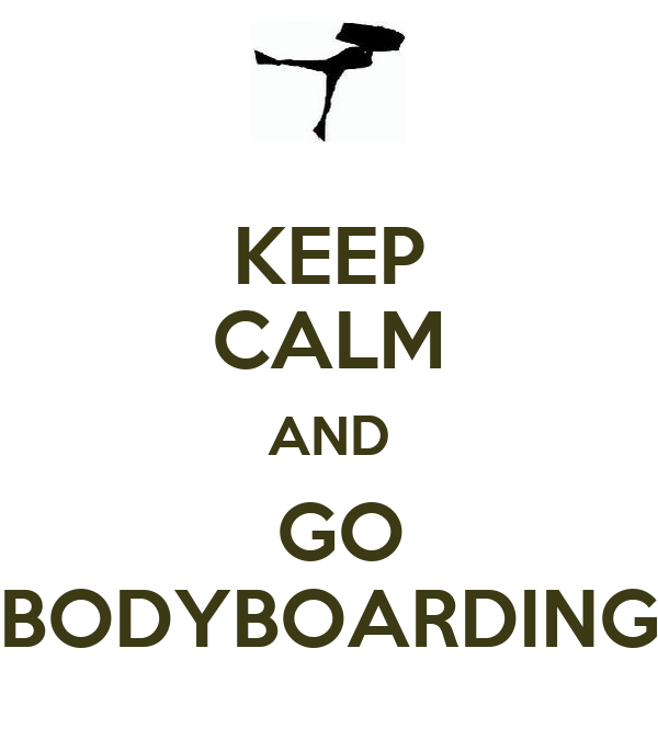 KEEP CALM AND  GO BODYBOARDING