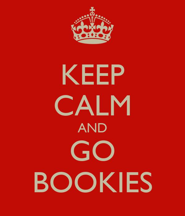 KEEP CALM AND GO BOOKIES
