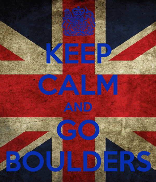 KEEP CALM AND GO BOULDERS