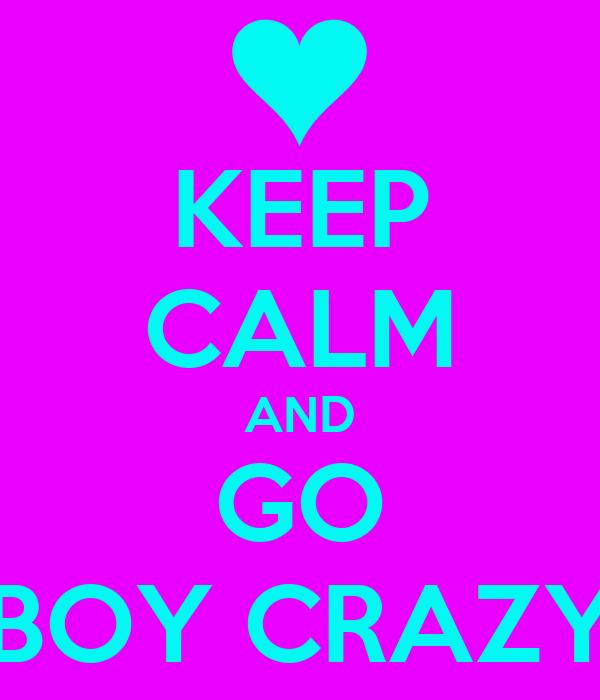 KEEP CALM AND GO BOY CRAZY