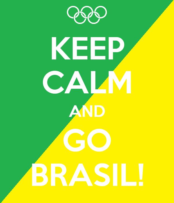 KEEP CALM AND GO BRASIL!