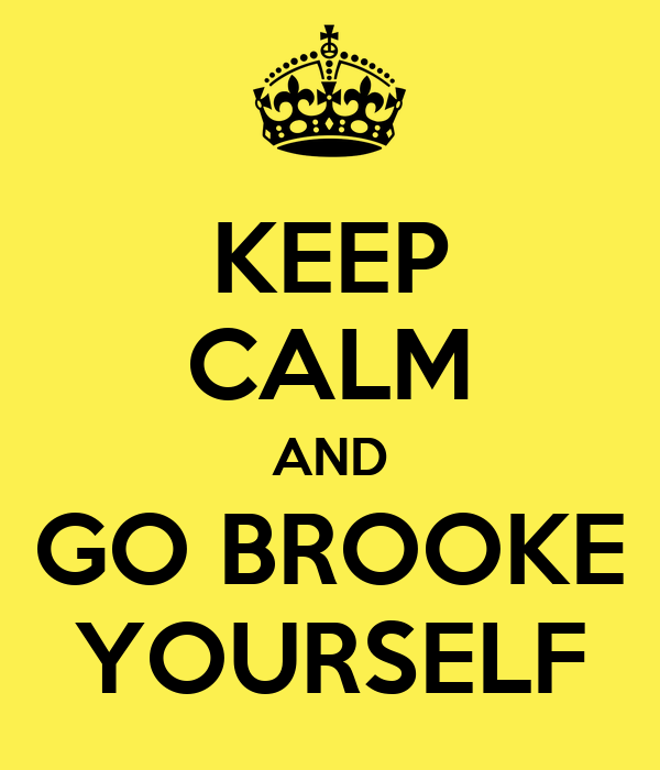 KEEP CALM AND GO BROOKE YOURSELF