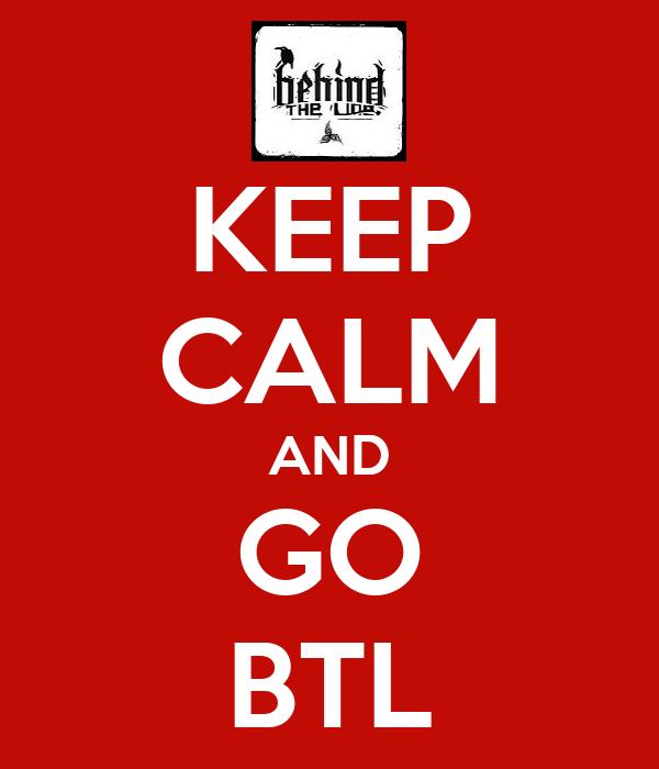 KEEP CALM AND GO BTL