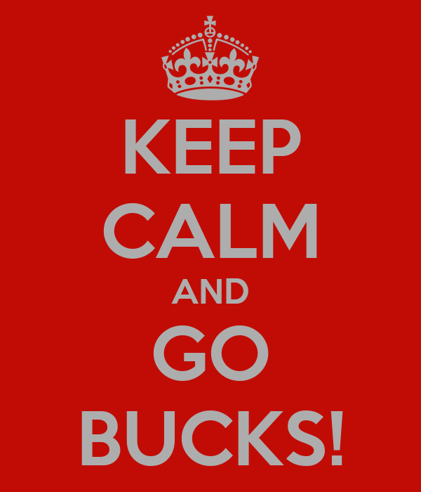 KEEP CALM AND GO BUCKS!
