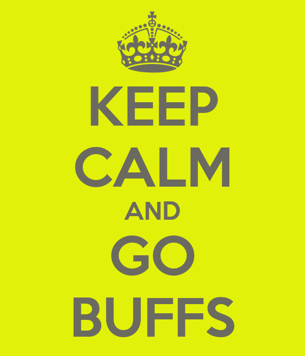 KEEP CALM AND GO BUFFS