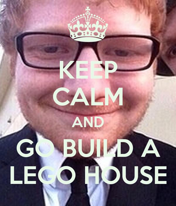 KEEP CALM AND GO BUILD A LEGO HOUSE