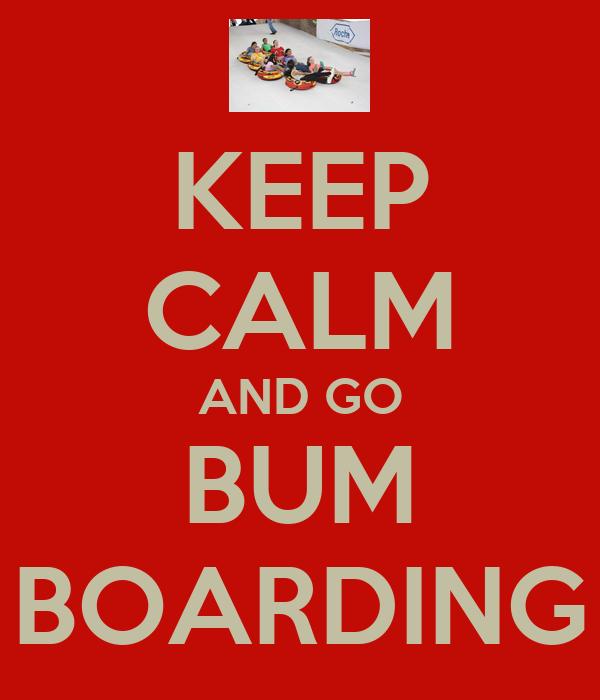 KEEP CALM AND GO BUM BOARDING