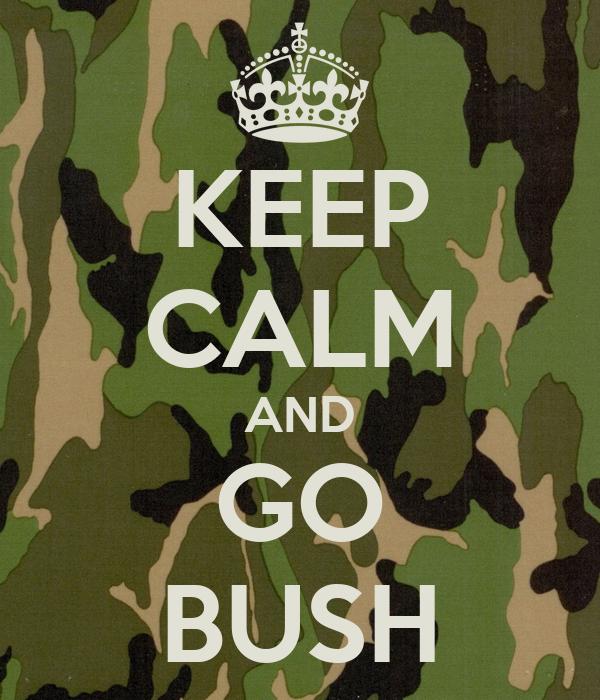 KEEP CALM AND GO BUSH