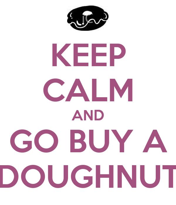 KEEP CALM AND GO BUY A DOUGHNUT