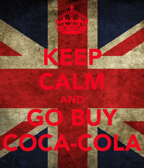 KEEP CALM AND GO BUY COCA-COLA