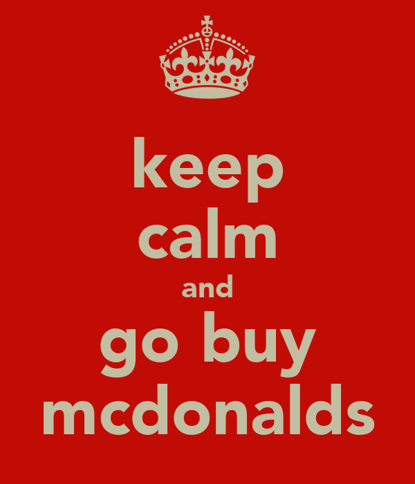 keep calm and go buy mcdonalds