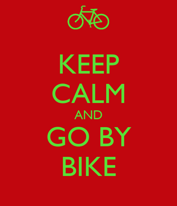KEEP CALM AND GO BY BIKE