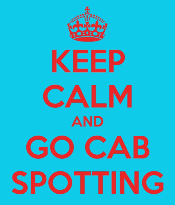 KEEP CALM AND GO CAB SPOTTING