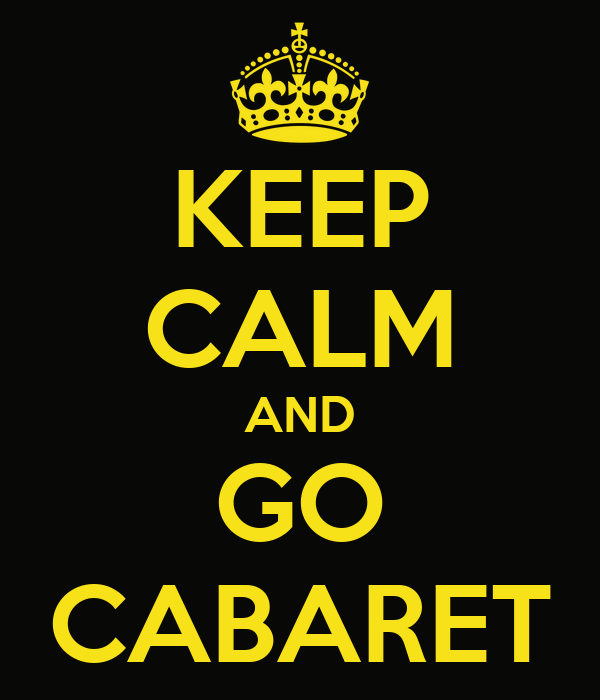 KEEP CALM AND GO CABARET