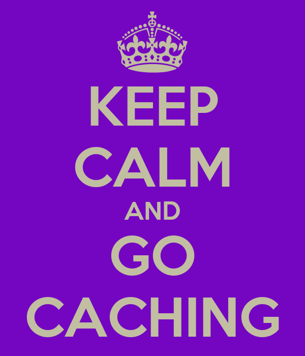 KEEP CALM AND GO CACHING