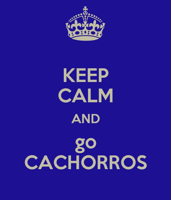 KEEP CALM AND go CACHORROS