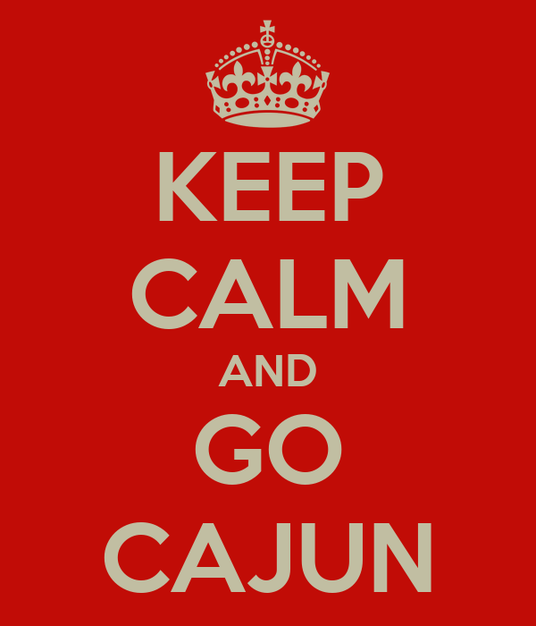 KEEP CALM AND GO CAJUN