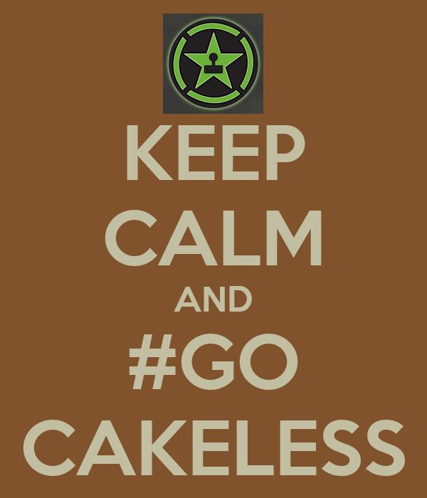 KEEP CALM AND #GO CAKELESS