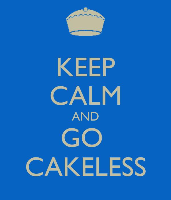 KEEP CALM AND GO  CAKELESS