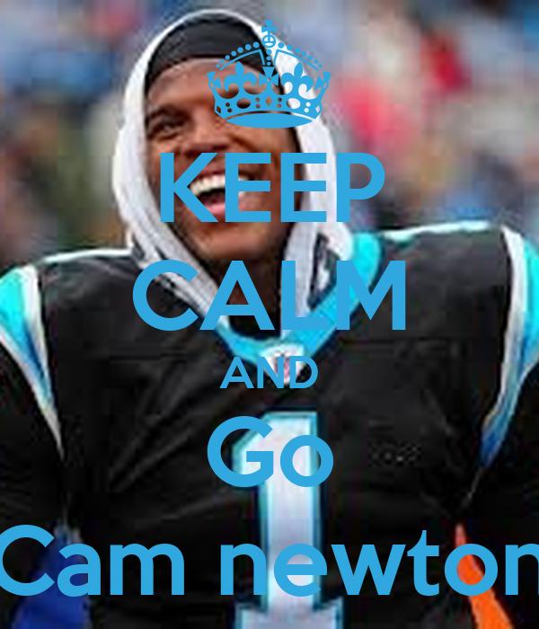 KEEP CALM AND Go Cam newton