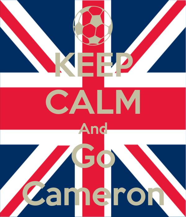 KEEP CALM And Go Cameron
