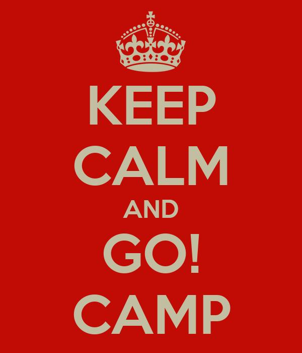 KEEP CALM AND GO! CAMP