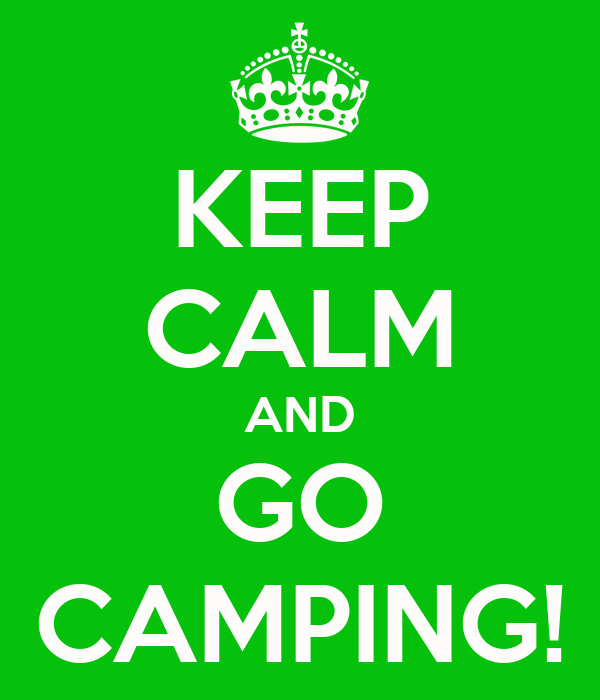 KEEP CALM AND GO CAMPING!