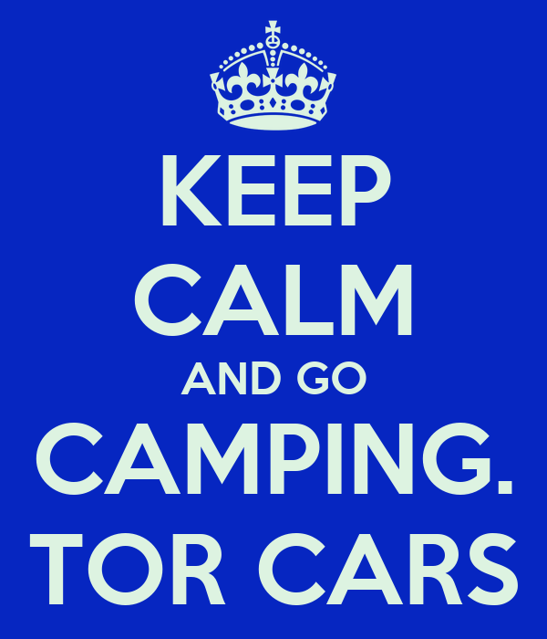 KEEP CALM AND GO CAMPING. TOR CARS